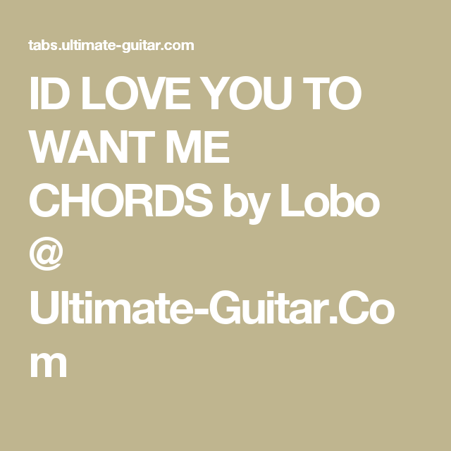 Id Love You To Want Me Chords By Lobo Ultimate Guitar Chords