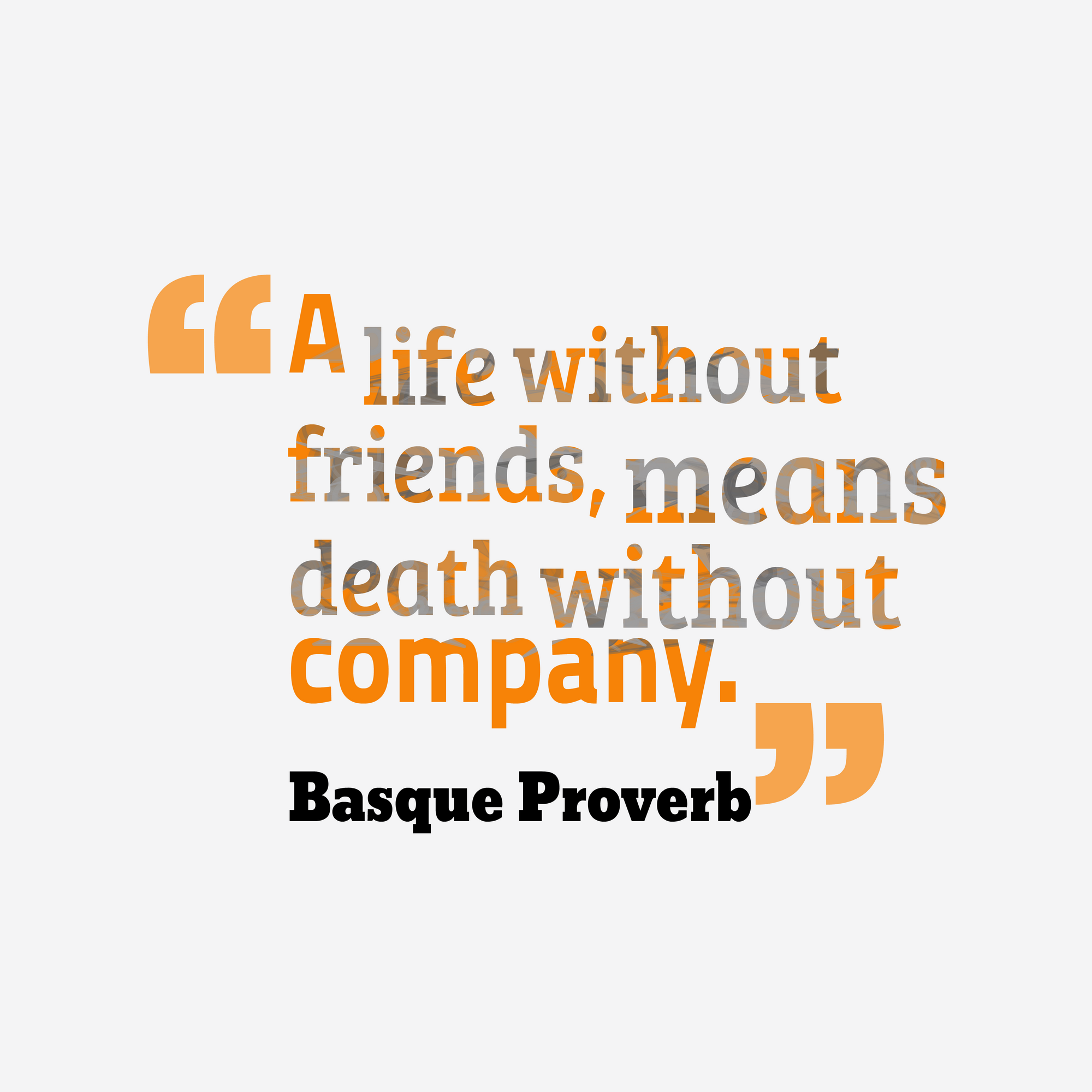 "Quotes About Death And Life A Life Without Friends Means Death Without Company.""  Quotes"