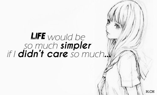 Life Would Be So Much Simpler If I Didn T Care So Much Quotes Citations Wellsaid Feelings Life Thoughts Some Words Words Feelings