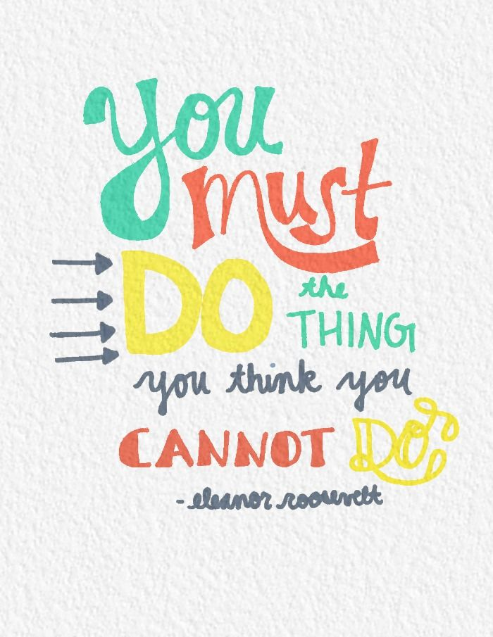Free Printable You Must Do The Thing You Think You Cannot Do