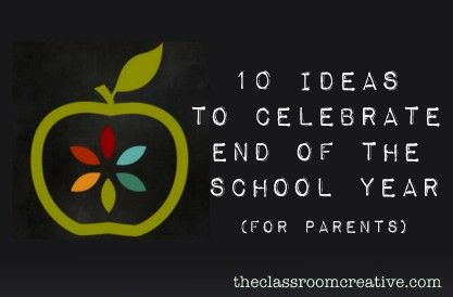 10 ideas to celebrate the end of the school year for parents