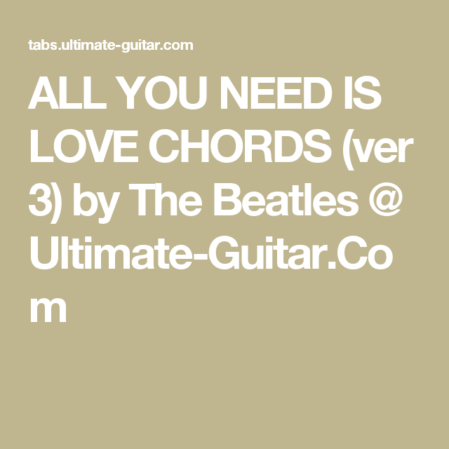 ALL YOU NEED IS LOVE CHORDS (ver 3) by The Beatles @ Ultimate-Guitar ...