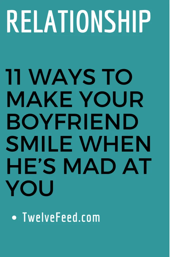 11 Ways To Make Your Boyfriend Smile When He S Mad At You Twelve Feeds Relationshipfixescommunication Re Your Boyfriend Quotes For Your Boyfriend You Mad
