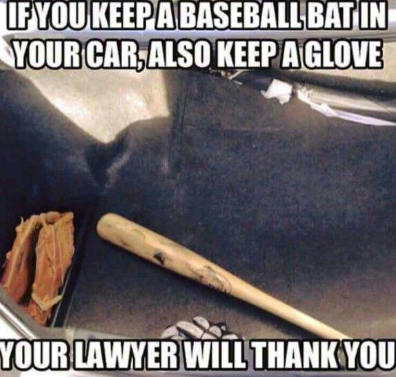 If You Keep A Baseball Bat In Your Car Also Keep A Glove Your
