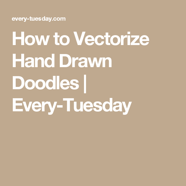 How to Vectorize Hand Drawn Doodles | Every-Tuesday