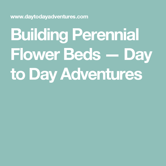 Building Perennial Flower Beds — Day to Day Adventures