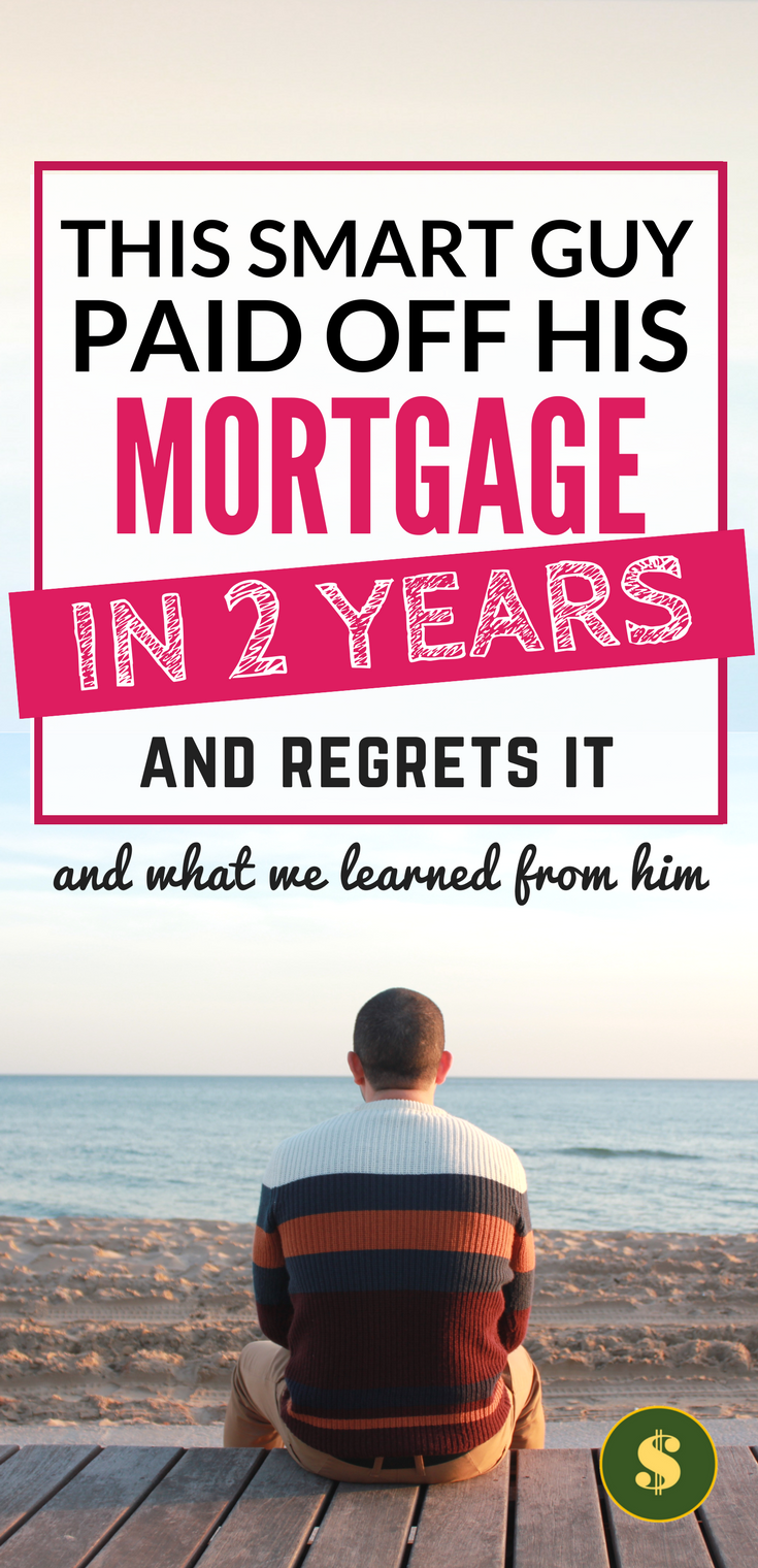 Pay Off Mortgage Early He Did It In 2 Years And Regrets It Pay Off Mortgage Early Mortgage Payoff Mortgage Tips