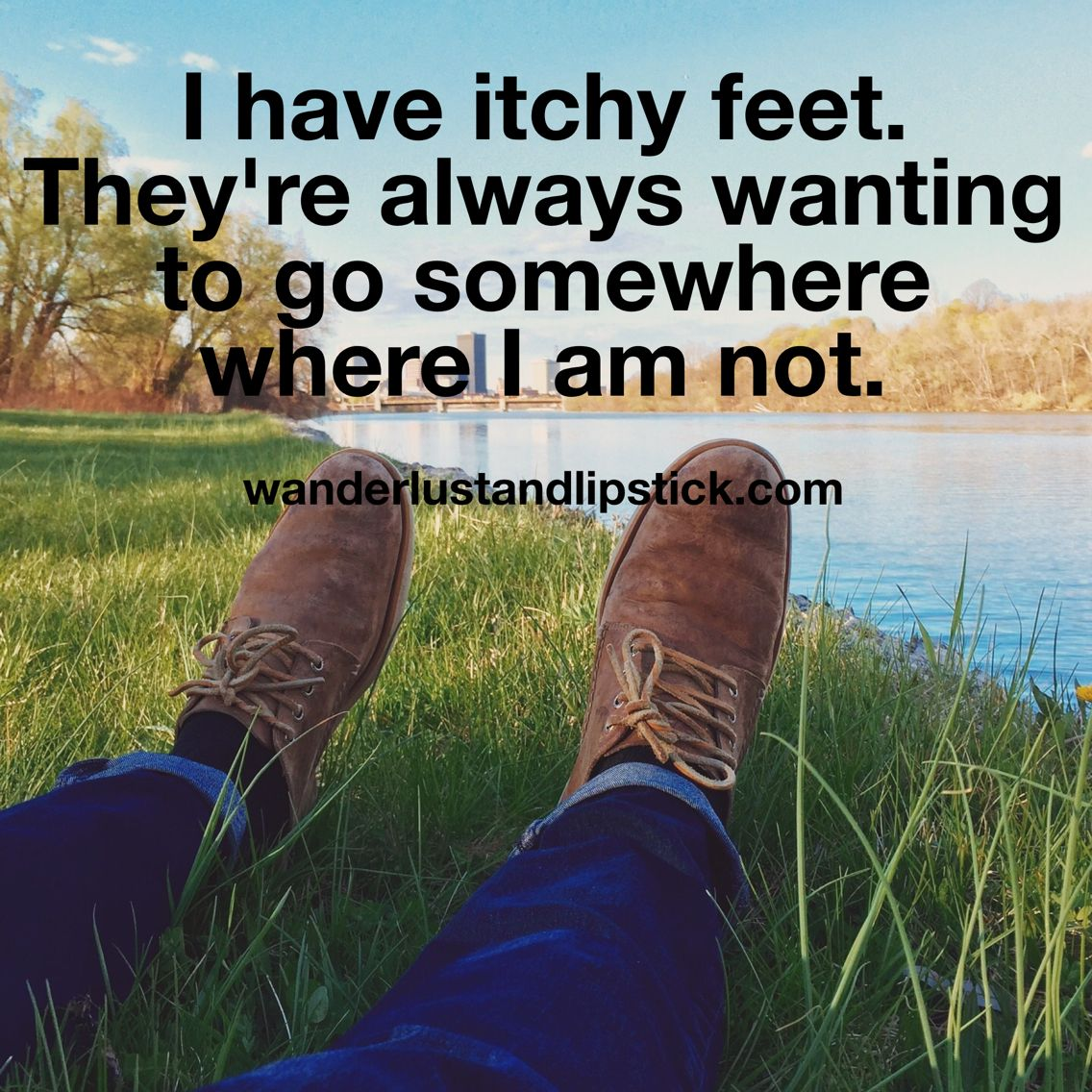 I Have Itchy Feet Travel Travel Quotes Wanderlust Travel