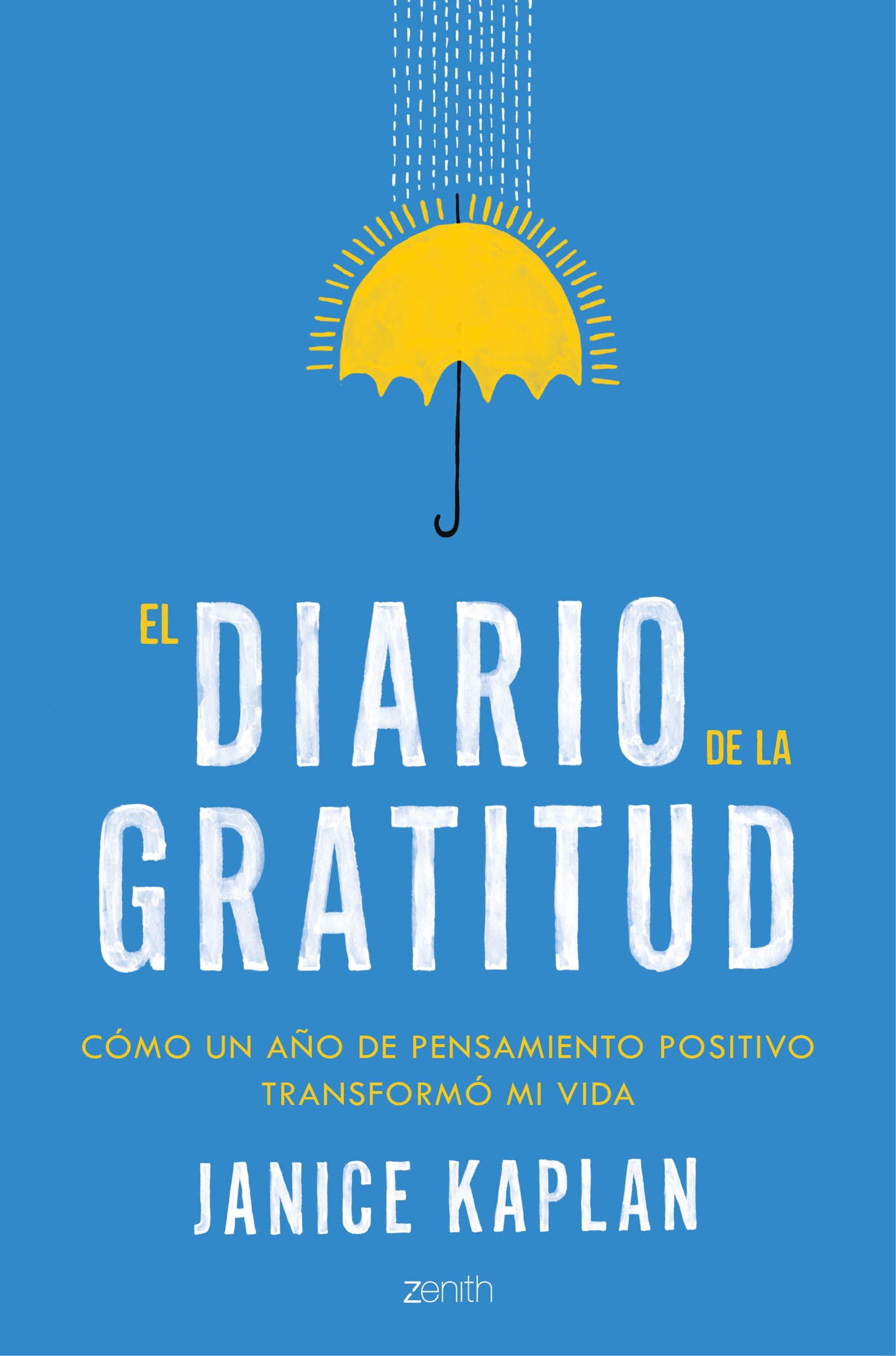 El diario de la gratitud, de Janice Kaplan. En este inspirador libro autobiográfico, Janice Kaplan, escritora, productora de televisión y periodista, nos c...