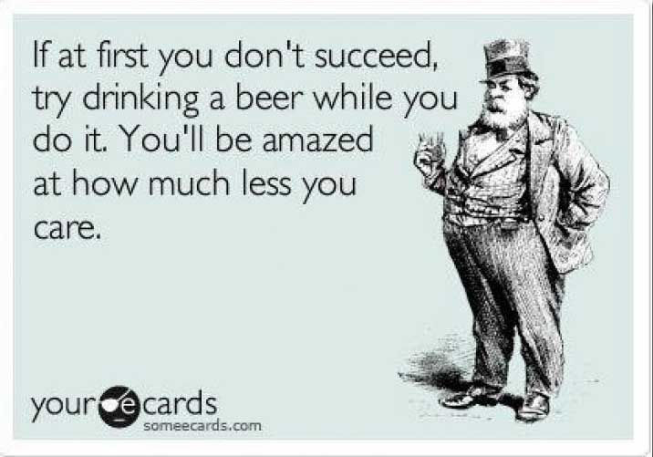 If At First You Don T Succeed Beer Humor Beer Quotes Alcohol Humor