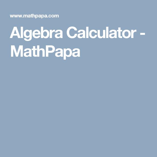 Algebra Calculator - MathPapa | education | Pinterest | Algebra ...