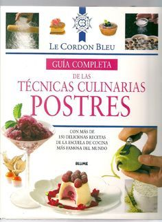 Guia Completa De Las Tecnias Culinarias Postres Cordon Bleu Cooking Lover Sweet Recipes