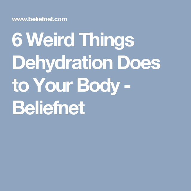 6 Weird Things Dehydration Does to Your Body - Beliefnet