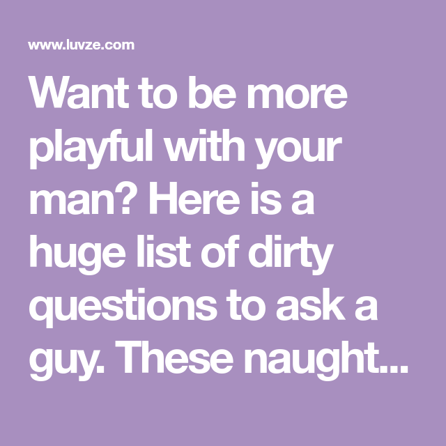 Dirty sex questions to ask guy