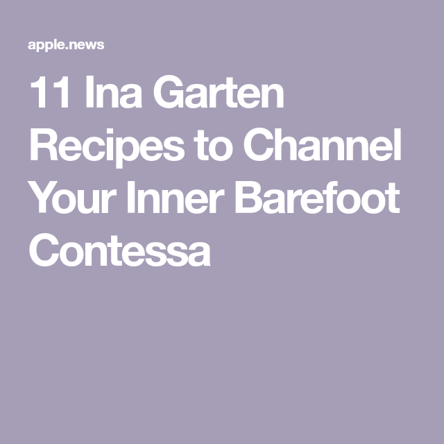 11 Ina Garten Recipes to Channel Your Inner Barefoot Contessa