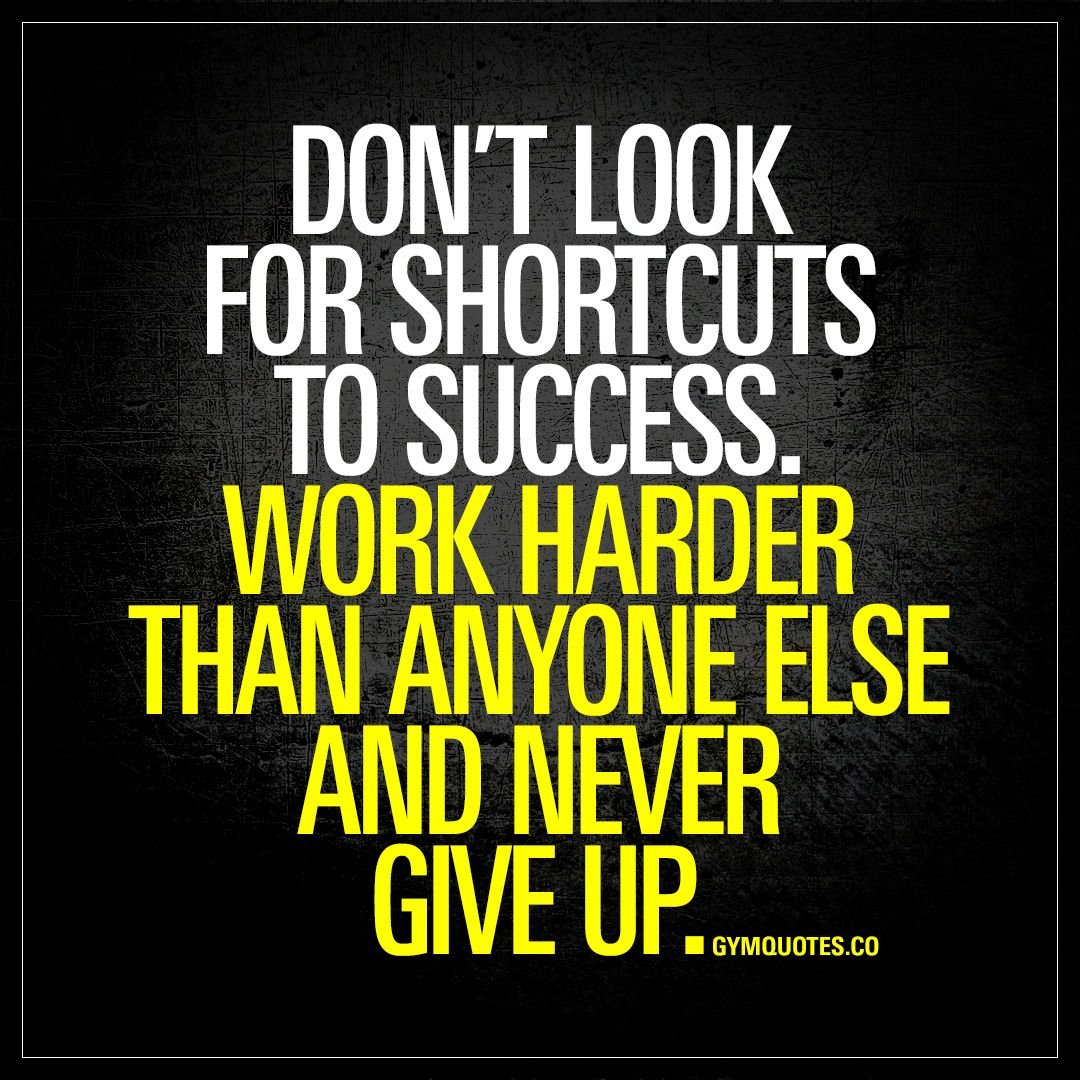 Motivational Quotes About Success: Don't Look For Shortcuts To Success