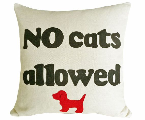 Dog Pillow, Funny Pet Pillow, Dog Lovers, Dog Says NO CATS ALLOWED, Appliqued Word Pillow Cushion Covers 20X20