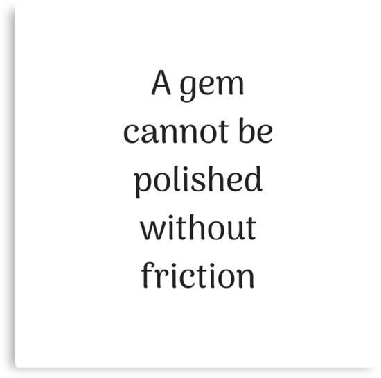 Empowering Quotes - A gem cannot be polished without friction Canvas Print by IdeasForArtists