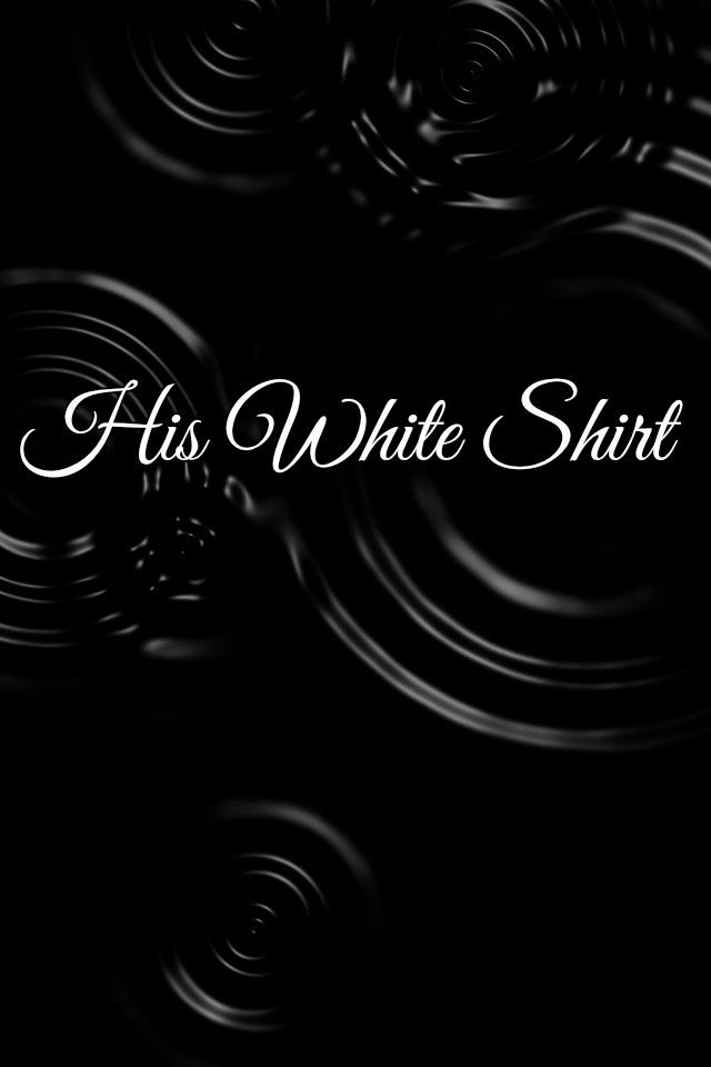 """Hi Guys! Our current theme is """"His White Shirt"""". No nudity please!!! Have fun!"""