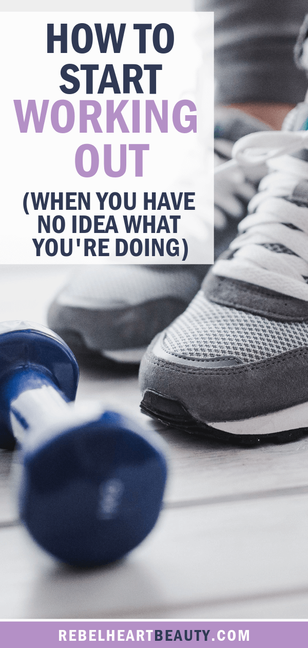 How to Start Working Out (When You Have No Idea What You're Doing) - Rebel Heart Beauty