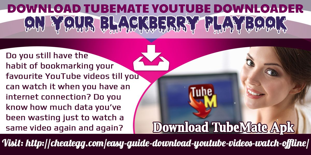 Download tubemate youtube downloader on your blackberry playbook.