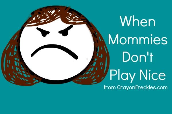 crayonfreckles: when mommies don't play nice: Can't we all just get along?