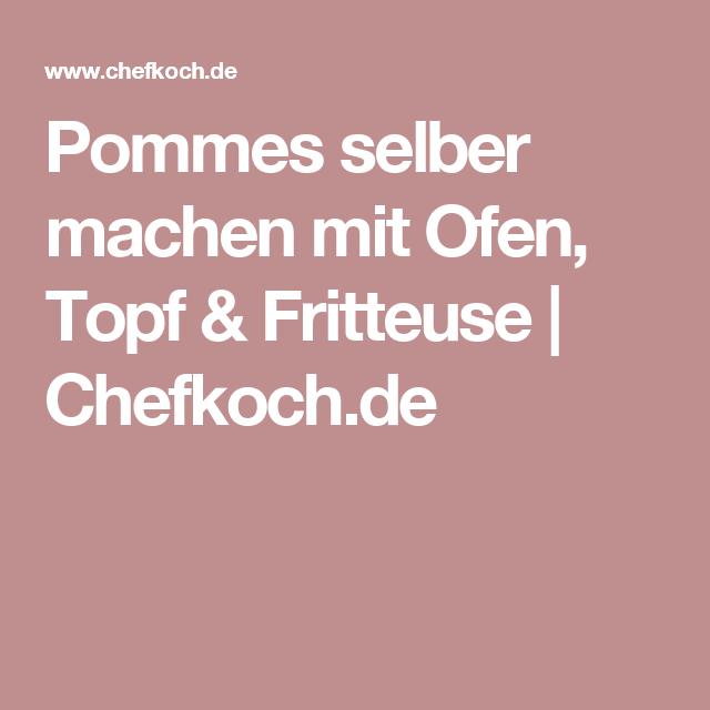 Pommes selber machen mit Ofen, Topf & Fritteuse | Chefkoch.de