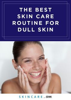 The Best Skin Care Routine For Dull Lackluster Skin Morning Skin Care Routine Skin Care Routine Steps Best Skin Care Routine