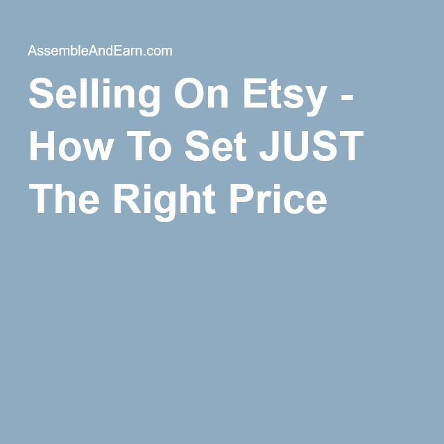 Selling On Etsy - How To Set JUST The Right Price