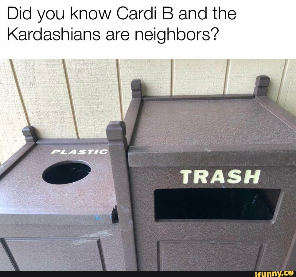 Did You Know Cardi B And The Kardashians Are Neighbors Ifunny Cardi B Memes Kardashian Funny Memes
