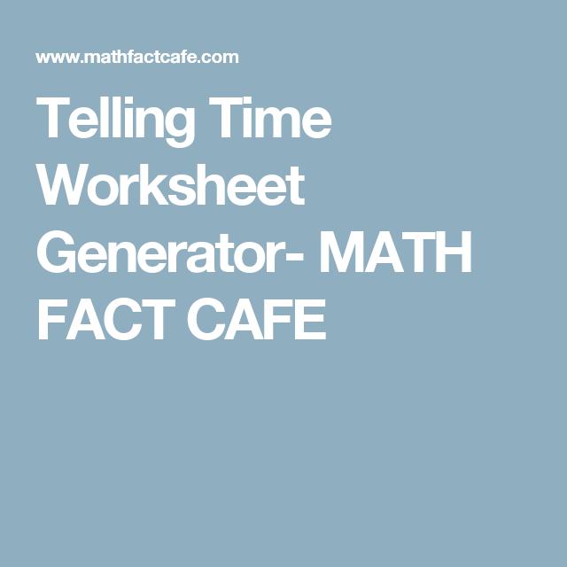 Telling Time Worksheet Generator- MATH FACT CAFE | Education ...
