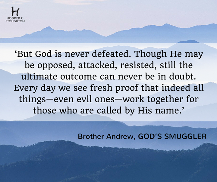 But God Is Never Defeated Brother Andrew God S Smuggler Faith Persecuted Church Beautiful Words
