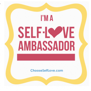 I'm a proud Ambassador of Self-Love. Join the movement! #ChooseSelfLove
