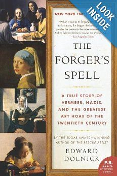 The Forger's Spell: A True Story of Vermeer, Nazis, and the Greatest Art Hoax of the Twentieth Century (P.S.): Edward Dolnick