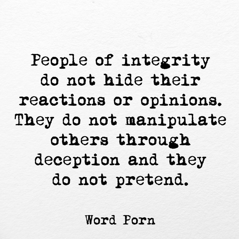 People Of Integrity Do Not Hide Their Reactions Or Opinions They Do Not Manipulate Others Through Deception Words Quotes Integrity Quotes Inspirational Words