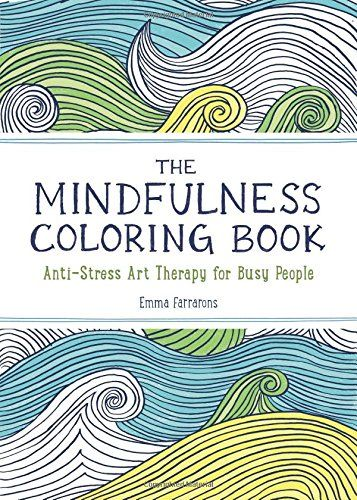 The Mindfulness Coloring Book Anti Stress Art Therapy For Busy People Emma Farrarons 9781615192823 Stress Coloring Book Mindfulness Colouring Coloring Books