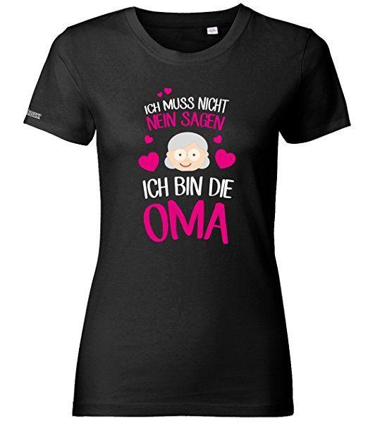 Ich muss nicht nein sagen - Ich bin die Oma - WOMEN T-SHIRT: - tshirt  sprüche lustig t-shirt sprüche lustige tshirt nähen tshirt bemalen shirt  pim…