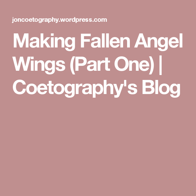 Making Fallen Angel Wings (Part One) | Coetography's Blog