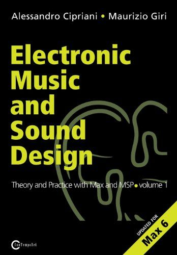 Electronic Music and Sound Design - Theory and Practice with Max and Msp - Volume 1 (Second Edition)  Alessandro Cipriani & Maurizio Giri  (Second Edition updated for MAX 6) Structured for use in university courses, the book is an overview of the theory and practice of Max/MSP, with a glossary of terms and suggested tests that allow students to evaluate their progress. Comprehensive online support, running parallel to the explanations in the book, includes hundreds of sample patches, ana...