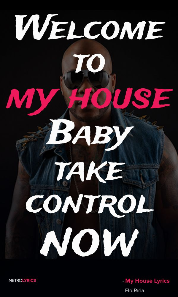 Flo Rida   My House Lyrics And Quotes Welcome To My House Baby, Take Control