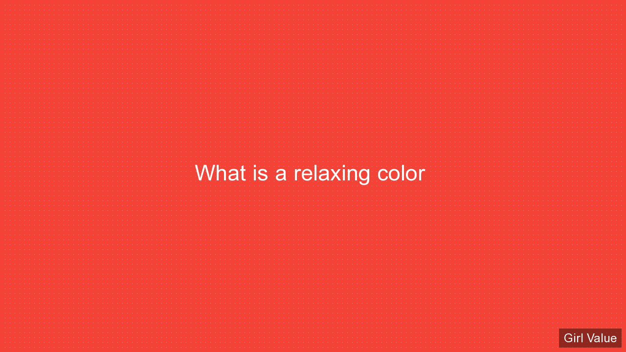 What is a relaxing color