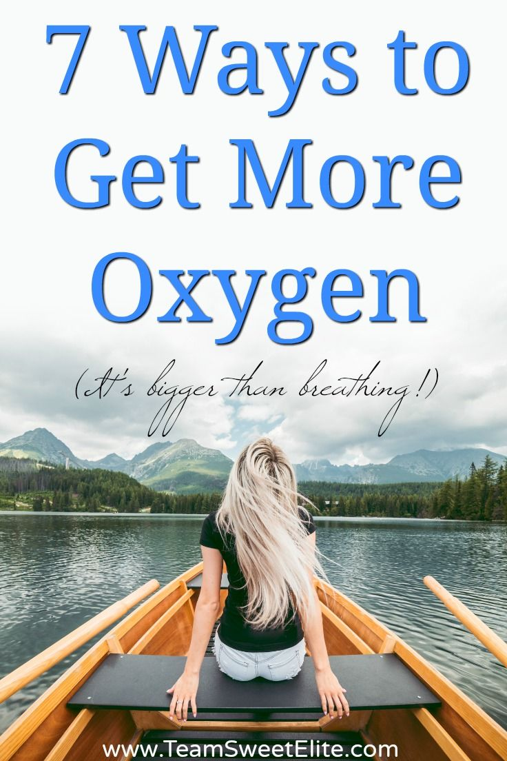 7 ways to get more oxygen its bigger than breathing