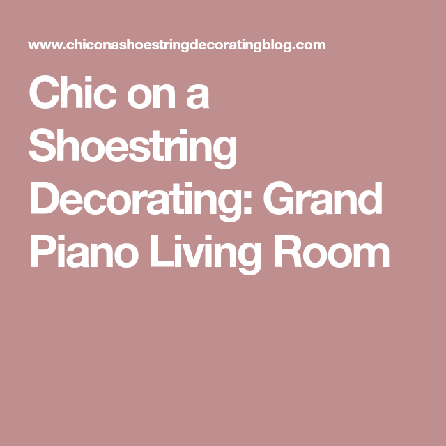 Chic on a Shoestring Decorating: Grand Piano Living Room | Burrow ...