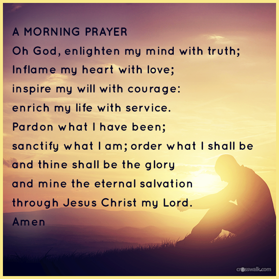 A Morning Prayer Oh God, enlighten my mind with truth