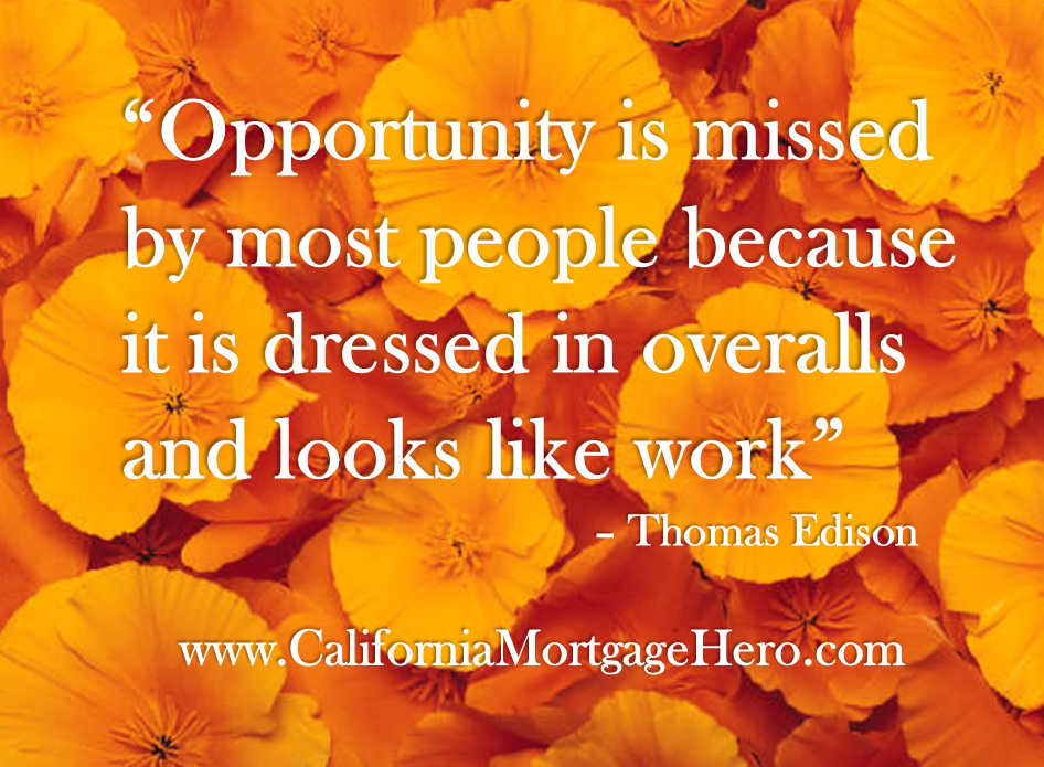 Opportunity is Missed by most People Because.... - Inspirational Quote - http://californiamortgagehero.com/opportunity-missed-people-inspirational-quote/