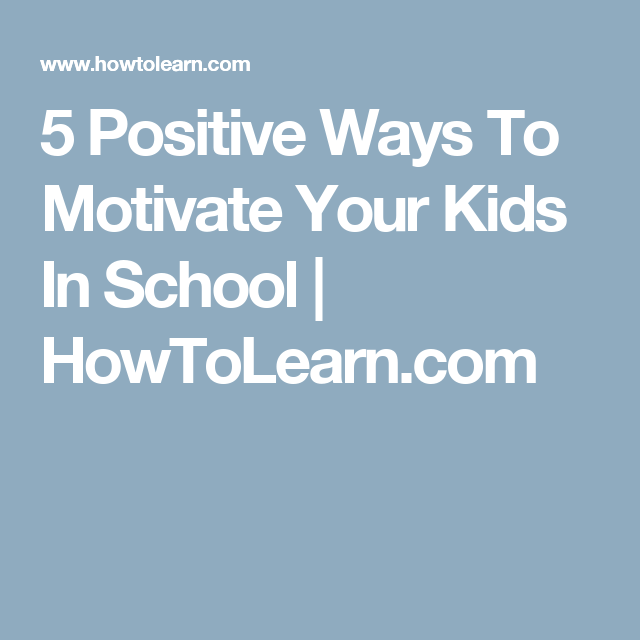 5 Positive Ways To Motivate Your Kids In School | HowToLearn.com