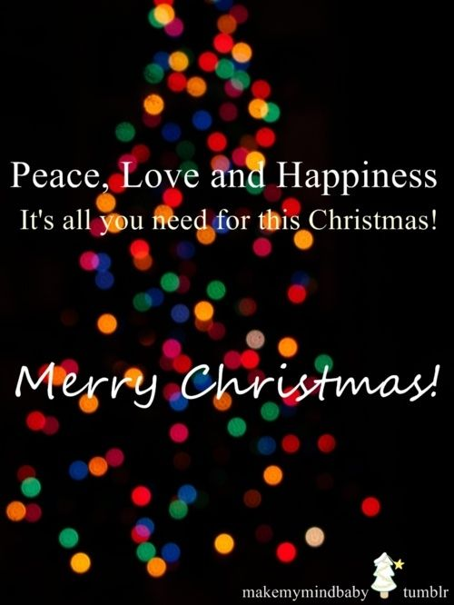 Peace Love And Happiness It S All You Need For This Christmas Merry Christmas Love Chri Christmas Quotes Best Christmas Quotes Beautiful Christmas Quotes