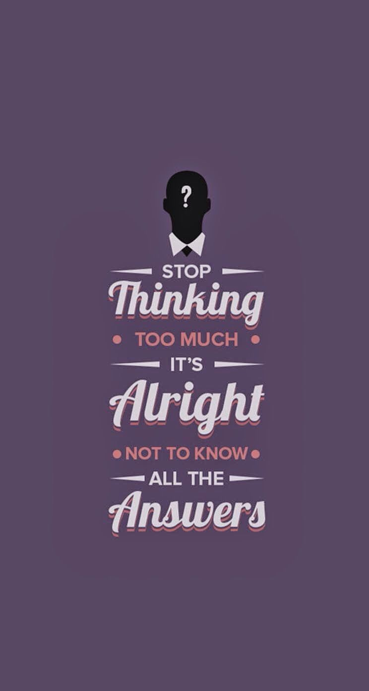 Stop Thinking Too Much Life Quotes Tumblr Positive Quotes Best Positive Quotes