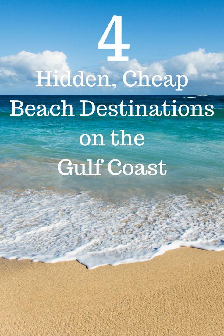 4 Hidden Cheap Beach Destinations On The Gulf Coast Beaches Vacation Destinations Cheap Beach Destinations Cheap Beach Vacations