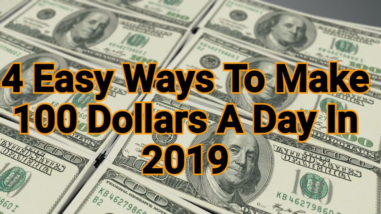 4 easy ways to make 100 dollars a day in 2020 Dollar